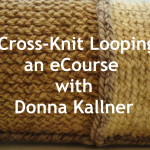 Cross-Knit Looping is an ecourse with instructor Donna Kallner.